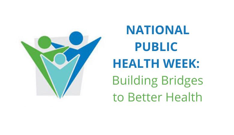 National Public Health Week: Building Bridges to Better Health